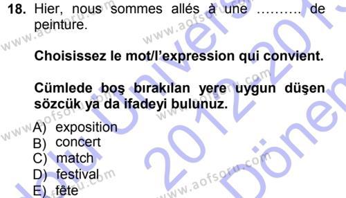 Fransızca 1 Dersi 2012 - 2013 Yılı (Final) Dönem Sonu Sınav Soruları 18. Soru