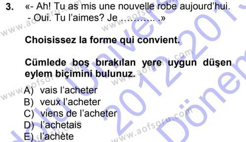İşletme Yönetimi Bölümü 1. Yarıyıl Fransızca I Dersi 2013 Yılı Güz Dönemi Dönem Sonu Sınavı 3. Soru
