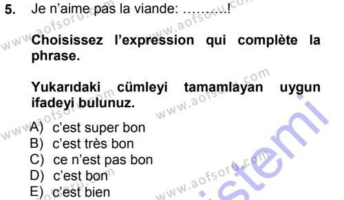 İşletme Yönetimi Bölümü 1. Yarıyıl Fransızca I Dersi 2013 Yılı Güz Dönemi Dönem Sonu Sınavı 5. Soru
