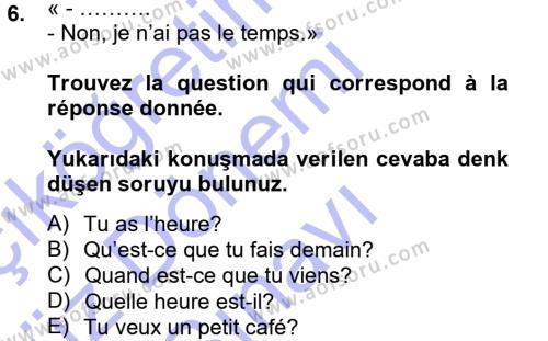 Fransızca 1 Dersi 2012 - 2013 Yılı (Final) Dönem Sonu Sınav Soruları 6. Soru