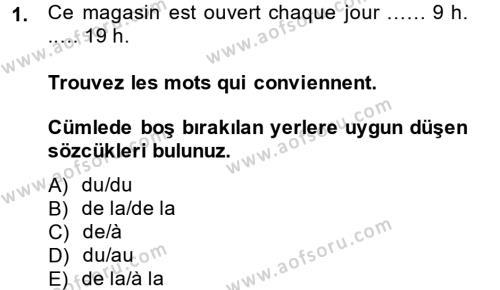 Lojistik Bölümü 1. Yarıyıl Fransızca I Dersi 2014 Yılı Güz Dönemi Dönem Sonu Sınavı 1. Soru