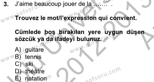 Özel Güvenlik ve Koruma Bölümü 2. Yarıyıl Fransızca II Dersi 2013 Yılı Bahar Dönemi Ara Sınavı 3. Soru