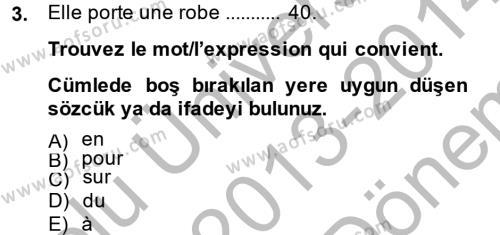 Sosyal Bilimler Bölümü 2. Yarıyıl Fransızca II Dersi 2014 Yılı Bahar Dönemi Dönem Sonu Sınavı 3. Soru