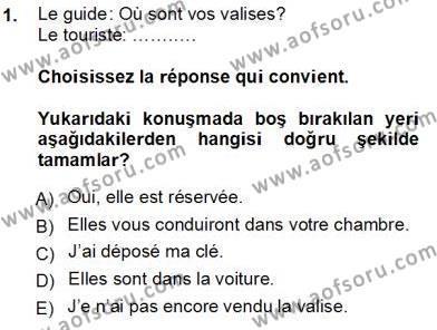 Turizm ve Otel İşletmeciliği Bölümü 3. Yarıyıl Turizm İçin Fransızca I Dersi 2014 Yılı Güz Dönemi Tek Ders Sınavı 1. Soru