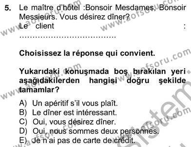 Turizm ve Otel İşletmeciliği Bölümü 4. Yarıyıl Turizm Için Fransızca II Dersi 2013 Yılı Bahar Dönemi Ara Sınavı 5. Soru