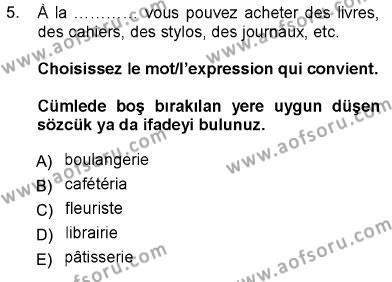 Uluslararası İlişkiler Bölümü 5. Yarıyıl Fransızca I Dersi 2013 Yılı Güz Dönemi Ara Sınavı 5. Soru