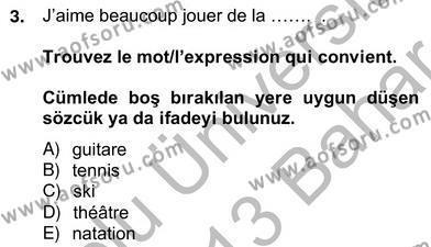 Konaklama İşletmeciliği Bölümü 6. Yarıyıl Fransızca II Dersi 2013 Yılı Bahar Dönemi Ara Sınavı 3. Soru