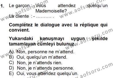 Uluslararası İlişkiler Bölümü 6. Yarıyıl Fransızca II Dersi 2013 Yılı Bahar Dönemi Dönem Sonu Sınavı 1. Soru