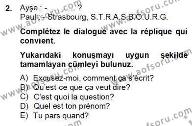 Uluslararası İlişkiler Bölümü 6. Yarıyıl Fransızca II Dersi 2013 Yılı Bahar Dönemi Dönem Sonu Sınavı 2. Soru
