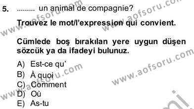 Felsefe Bölümü 6. Yarıyıl Fransızca II Dersi 2014 Yılı Bahar Dönemi Ara Sınavı 5. Soru