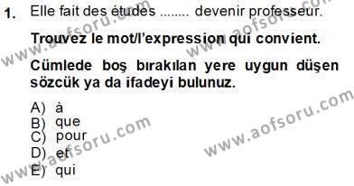 Kamu Yönetimi Bölümü 6. Yarıyıl Fransızca II Dersi 2014 Yılı Bahar Dönemi Tek Ders Sınavı 1. Soru