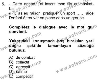Felsefe Bölümü 8. Yarıyıl Fransızca IV Dersi 2013 Yılı Bahar Dönemi Ara Sınavı 5. Soru
