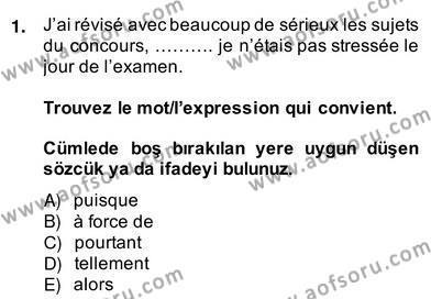 Uluslararası İlişkiler Bölümü 8. Yarıyıl Fransızca IV Dersi 2014 Yılı Bahar Dönemi Ara Sınavı 1. Soru