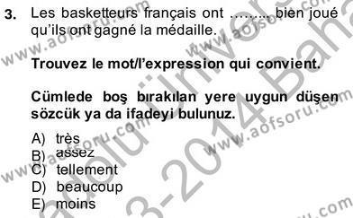 Uluslararası İlişkiler Bölümü 8. Yarıyıl Fransızca IV Dersi 2014 Yılı Bahar Dönemi Ara Sınavı 3. Soru