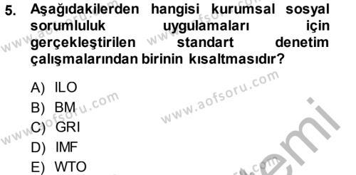 İnsan Kaynakları Yönetimi Bölümü 4. Yarıyıl Kurumsal Sosyal Sorumluluk Dersi 2014 Yılı Bahar Dönemi Ara Sınavı 5. Soru
