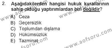 Adalet Bölümü 1. Yarıyıl Hukukun Temel Kavramları Dersi 2013 Yılı Güz Dönemi Tek Ders Sınavı 2. Soru