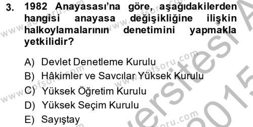 Adalet Bölümü 1. Yarıyıl Türk Anayasa Hukuku Dersi 2015 Yılı Güz Dönemi Dönem Sonu Sınavı 3. Soru