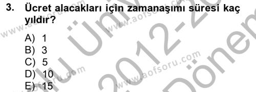 Muhasebe ve Vergi Uygulamaları Bölümü 2. Yarıyıl İş Ve Sosyal Güvenlik Hukuku Dersi 2013 Yılı Bahar Dönemi Dönem Sonu Sınavı 3. Soru