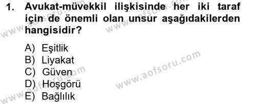 Adalet Bölümü 4. Yarıyıl Avukatlık Ve Noterlik Hukuku Dersi 2013 Yılı Bahar Dönemi Ara Sınavı 1. Soru