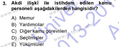 Kamu Yönetimi Bölümü 5. Yarıyıl Kamu Personel Hukuku Dersi 2014 Yılı Güz Dönemi Ara Sınavı 3. Soru