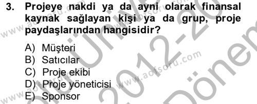 Lojistik Bölümü 2. Yarıyıl Proje Yönetimi Dersi 2013 Yılı Bahar Dönemi Dönem Sonu Sınavı 3. Soru