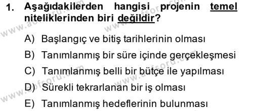 Proje Yönetimi Dersi 2013 - 2014 Yılı (Final) Dönem Sonu Sınav Soruları 1. Soru