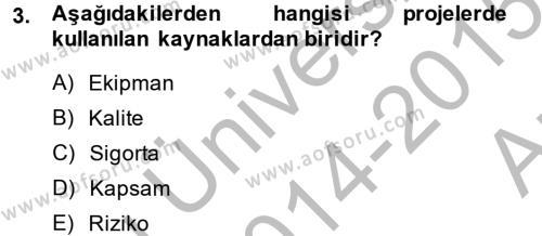 Lojistik Bölümü 2. Yarıyıl Proje Yönetimi Dersi 2015 Yılı Bahar Dönemi Ara Sınavı 3. Soru