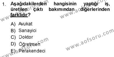 İşletme Yönetimi Bölümü 1. Yarıyıl İktisada Giriş I Dersi 2014 Yılı Güz Dönemi Dönem Sonu Sınavı 1. Soru