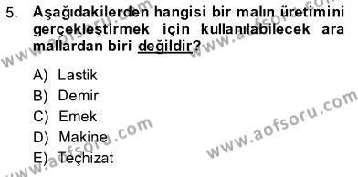 İşletme Yönetimi Bölümü 1. Yarıyıl İktisada Giriş I Dersi 2014 Yılı Güz Dönemi Dönem Sonu Sınavı 5. Soru