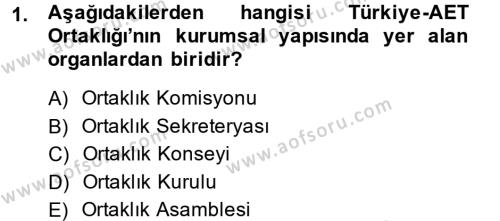 Uluslararası İlişkiler Bölümü 8. Yarıyıl Avrupa Birliği ve Türkiye İlişkileri Dersi 2014 Yılı Bahar Dönemi Ara Sınavı 1. Soru