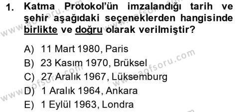 Kamu Yönetimi Bölümü 8. Yarıyıl Avrupa Birliği ve Türkiye İlişkileri Dersi 2014 Yılı Bahar Dönemi Dönem Sonu Sınavı 1. Soru
