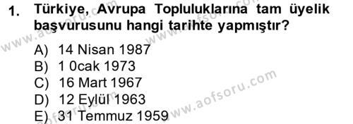 Avrupa Birliği ve Türkiye İlişkileri Dersi 2013 - 2014 Yılı Tek Ders Sınavı 1. Soru
