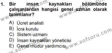 İnsan Kaynakları Yönetimi Bölümü 2. Yarıyıl Örgütlerde İnsan Kaynakları Yönetimi Dersi 2013 Yılı Bahar Dönemi Dönem Sonu Sınavı 1. Soru