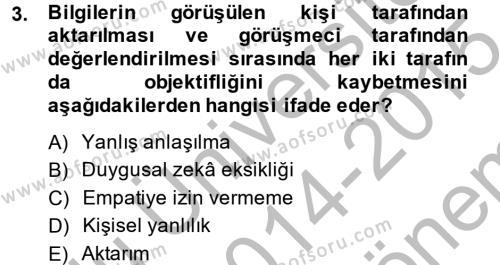 Görüşme Teknikleri Dersi 2014 - 2015 Yılı Dönem Sonu Sınavı 3. Soru
