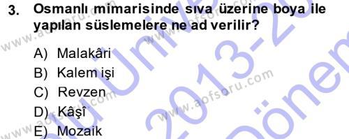 İlahiyat Bölümü 1. Yarıyıl İslam Sanatları Tarihi Dersi 2014 Yılı Güz Dönemi Dönem Sonu Sınavı 3. Soru