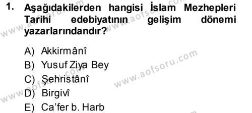 İslam Mezhepleri Tarihi Dersi 2013 - 2014 Yılı (Vize) Ara Sınav Soruları 1. Soru