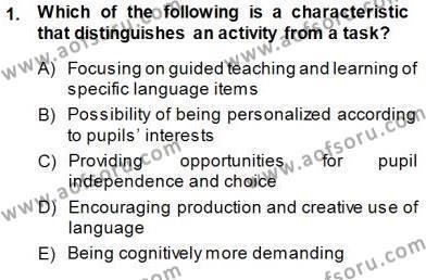 İngilizce Öğretmenliği Bölümü 5. Yarıyıl Çocuklara Yabancı Dil Öğretimi I Dersi 2014 Yılı Güz Dönemi Dönem Sonu Sınavı 1. Soru