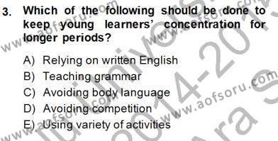 İngilizce Öğretmenliği Bölümü 5. Yarıyıl Çocuklara Yabancı Dil Öğretimi I Dersi 2015 Yılı Güz Dönemi Ara Sınavı 3. Soru