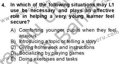 İngilizce Öğretmenliği Bölümü 6. Yarıyıl Çocuklara Yabancı Dil Öğretimi II Dersi 2013 Yılı Bahar Dönemi Dönem Sonu Sınavı 4. Soru
