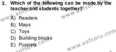 İngilizce Öğretmenliği Bölümü 6. Yarıyıl Çocuklara Yabancı Dil Öğretimi II Dersi 2014 Yılı Bahar Dönemi Tek Ders Sınavı 3. Soru