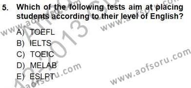 İngilizce Öğretmenliği Bölümü 7. Yarıyıl Yabancı Dil Öğretiminde Ölçme Ve Değerlendirme I Dersi 2013 Yılı Güz Dönemi Dönem Sonu Sınavı 5. Soru