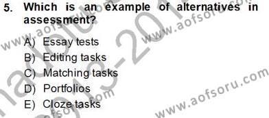 İngilizce Öğretmenliği Bölümü 8. Yarıyıl Yabancı Dil Öğretiminde Ölçme Ve Değerlendirme II Dersi 2014 Yılı Bahar Dönemi Tek Ders Sınavı 5. Soru