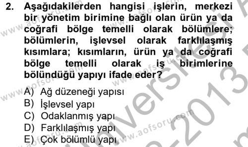 İşletme Bölümü 6. Yarıyıl Örgüt Kuramı Dersi 2013 Yılı Bahar Dönemi Dönem Sonu Sınavı 2. Soru