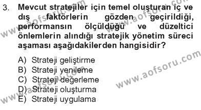 İşletme Bölümü 7. Yarıyıl Stratejik Yönetim I Dersi 2013 Yılı Güz Dönemi Tek Ders Sınavı 3. Soru