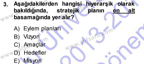 İşletme Bölümü 7. Yarıyıl Stratejik Yönetim I Dersi 2014 Yılı Güz Dönemi Dönem Sonu Sınavı 3. Soru