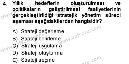 İşletme Bölümü 7. Yarıyıl Stratejik Yönetim I Dersi 2014 Yılı Güz Dönemi Dönem Sonu Sınavı 4. Soru