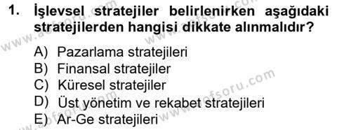 İşletme Bölümü 8. Yarıyıl Stratejik Yönetim II Dersi 2013 Yılı Bahar Dönemi Dönem Sonu Sınavı 1. Soru