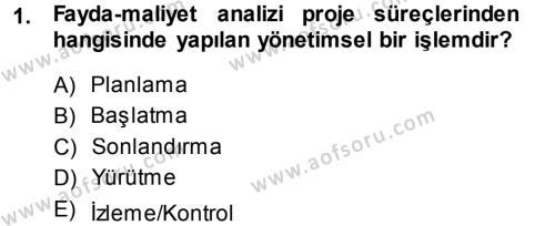 Proje Analizi ve Değerlendirme Dersi 2013 - 2014 Yılı Tek Ders Sınavı 1. Soru