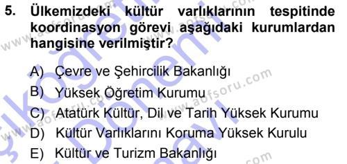 Kültürel Miras ve Turizm Bölümü 1. Yarıyıl Kültürel Miras Mevzuatı Dersi 2014 Yılı Güz Dönemi Dönem Sonu Sınavı 5. Soru