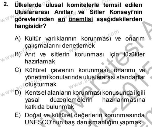 Kültürel Miras ve Turizm Bölümü 1. Yarıyıl Kültürel Miras Mevzuatı Dersi 2015 Yılı Güz Dönemi Dönem Sonu Sınavı 2. Soru